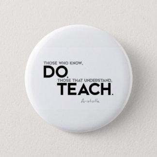 Bóton Redondo 5.08cm CITAÇÕES: Aristotle: Saiba, fazem, para ensinar