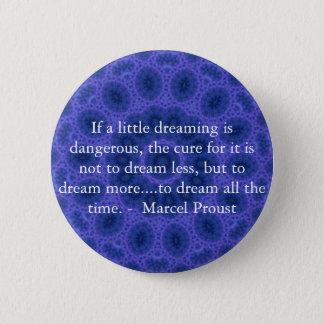Bóton Redondo 5.08cm Citações de Marcel Proust sobre sonhadores e sonho
