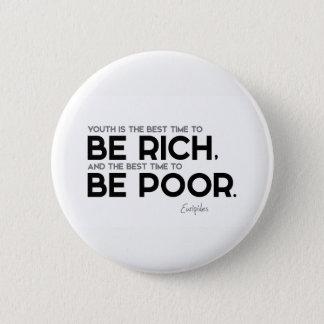 Bóton Redondo 5.08cm CITAÇÕES: Euripides: Seja rico, seja pobre