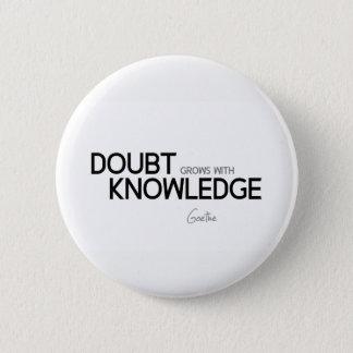 Bóton Redondo 5.08cm CITAÇÕES: Goethe: A dúvida cresce com conhecimento