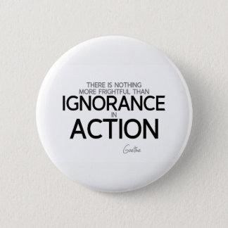 Bóton Redondo 5.08cm CITAÇÕES: Goethe: Ignorância na ação