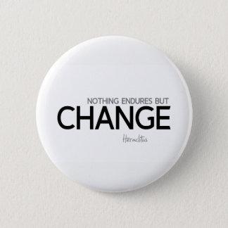 Bóton Redondo 5.08cm CITAÇÕES: Heraclitus: Nada resiste mas mudança