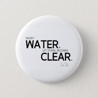 Bóton Redondo 5.08cm CITAÇÕES: Lao Tzu: Água enlameada