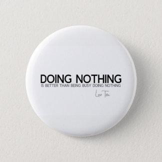 Bóton Redondo 5.08cm CITAÇÕES: Lao Tzu: Não fazendo nada