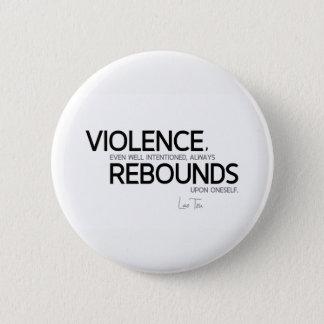 Bóton Redondo 5.08cm CITAÇÕES: Lao Tzu: Repercussões da violência