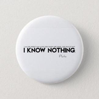 Bóton Redondo 5.08cm CITAÇÕES: Plato: Eu não sei nada