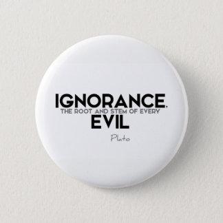 Bóton Redondo 5.08cm CITAÇÕES: Plato: Ignorância, mau