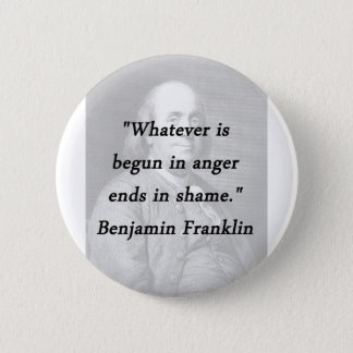 Bóton Redondo 5.08cm Começado na raiva - Benjamin Franklin