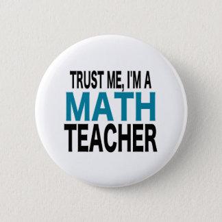 Bóton Redondo 5.08cm Confie-me, mim são um professor de matemática (a