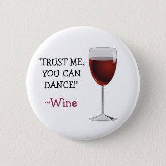 Bóton Redondo 5.08cm Confie que mim que você pode dançar, para wine