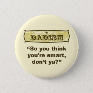 Bóton Redondo 5.08cm Dadism - assim você pensa que você é esperto, não