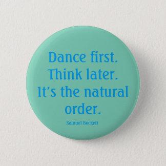 """Bóton Redondo 5.08cm """"Dance primeiramente"""" o botão"""