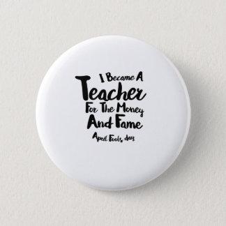 Bóton Redondo 5.08cm Dia dos enganados eu transformei-me um professor