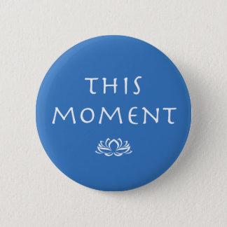 Bóton Redondo 5.08cm Dizer do Mindfulness - este momento