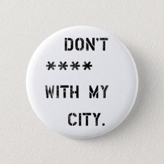 Bóton Redondo 5.08cm Don't **** with my city