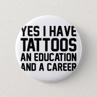 Bóton Redondo 5.08cm Educação dos tatuagens & uma carreira