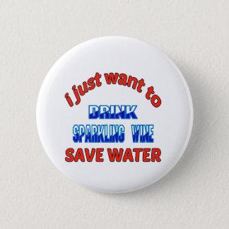 Bóton Redondo 5.08cm Eu apenas quero beber a água das economias do