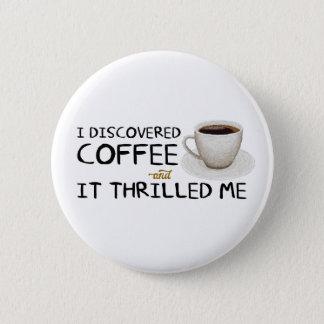 """Bóton Redondo 5.08cm """"Eu descobri botão padrão do café"""""""