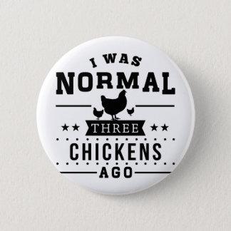 Bóton Redondo 5.08cm Eu era três galinhas normais há