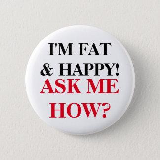 Bóton Redondo 5.08cm Eu estou gordo & feliz! Pergunte-me como?