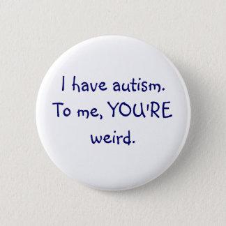 Bóton Redondo 5.08cm Eu estou-me com o autismo, VOCÊ sou botão estranho