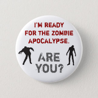 Bóton Redondo 5.08cm Eu estou pronto para o apocalipse do zombi. É