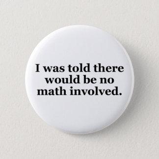 Bóton Redondo 5.08cm Eu fui dito que não haveria nenhuma matemática