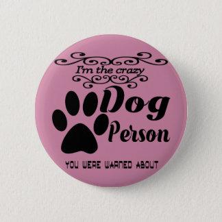 Bóton Redondo 5.08cm Eu sou a pessoa que louca do cão você foi