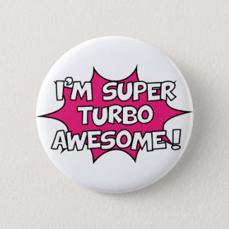 Bóton Redondo 5.08cm Eu sou turbo super impressionante!