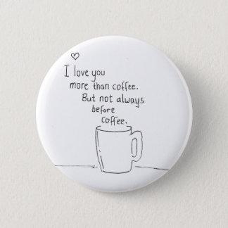 Bóton Redondo 5.08cm Eu te amo mais do que o café mas…
