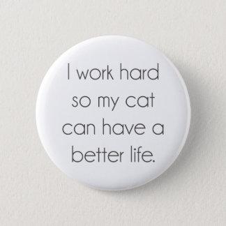 Bóton Redondo 5.08cm Eu trabalho o duro assim que meu gato pode ter uma