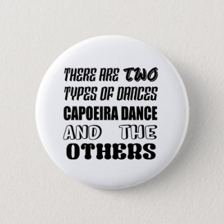 Bóton Redondo 5.08cm Há dois tipos de dança de Capoeira da dança e do