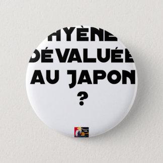 Bóton Redondo 5.08cm HIENA DESVALORIZADA AO JAPÃO? - Jogos de palavras