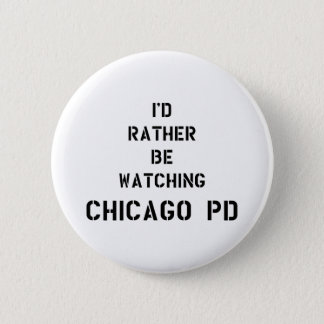 Bóton Redondo 5.08cm I'd rather be watching Chicago PD