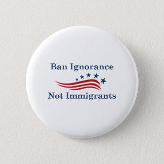Bóton Redondo 5.08cm Imigrantes da ignorância da proibição não