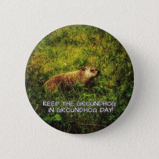 Bóton Redondo 5.08cm Mantenha o Groundhog no botão do dia de Groundhog