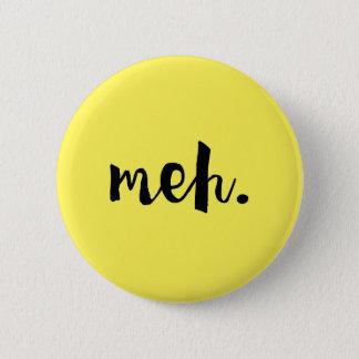 """Bóton Redondo 5.08cm """"Meh."""" - citações engraçadas Un-inspiradores"""