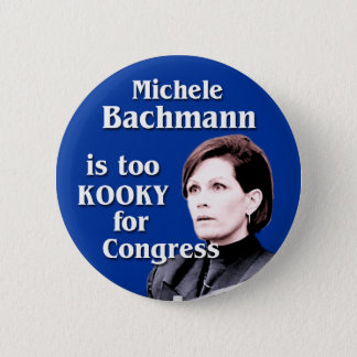Bóton Redondo 5.08cm Michele Bachmann é demasiado kooky para o