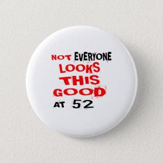 Bóton Redondo 5.08cm Não cada olha este bom 52 no aniversário Desig