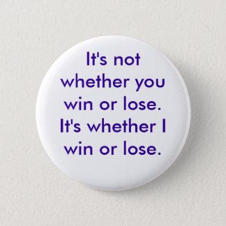 Bóton Redondo 5.08cm Não é se você ganha ou perde. É se…
