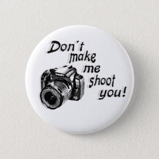 Bóton Redondo 5.08cm Não me faça disparar em você botão