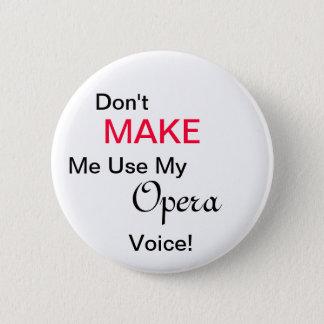 Bóton Redondo 5.08cm NÃO ME FAÇA usar minha voz da ópera!
