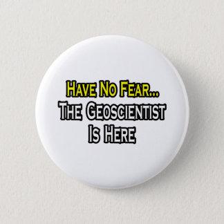 Bóton Redondo 5.08cm Não tenha nenhum medo, o Geoscientist está aqui