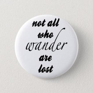 Bóton Redondo 5.08cm Não tudo que Wander é perdido