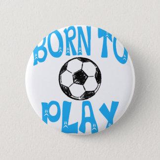 Bóton Redondo 5.08cm nascer para jogar o futebol