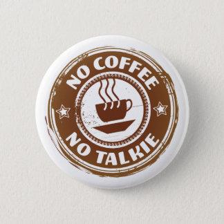 Bóton Redondo 5.08cm Nenhum café nenhum Talkie, botão redondo da