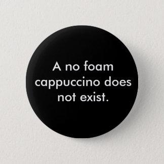 Bóton Redondo 5.08cm Nenhum cappuccino da espuma não existe