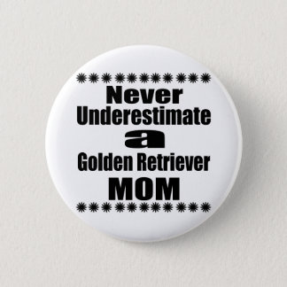 Bóton Redondo 5.08cm Nunca subestime a mamã do golden retriever