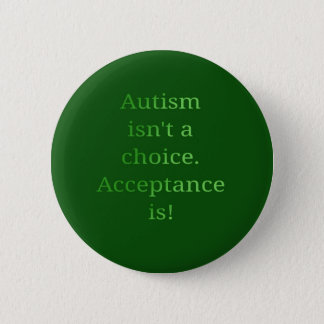Bóton Redondo 5.08cm O autismo não é uma escolha (verde