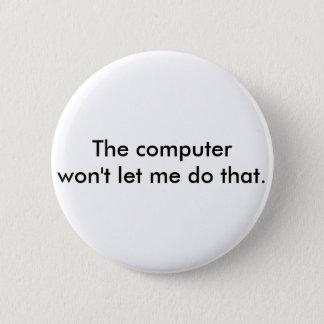 Bóton Redondo 5.08cm O computador não me deixará fazer aquele